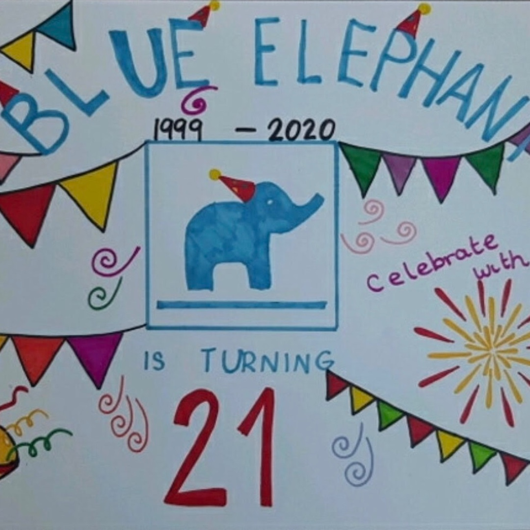 Over 10's entry reading Blue Elephant 1999 - 2020 is turning 21, with the Blue Elephant Theatre logo surrounded by bunting